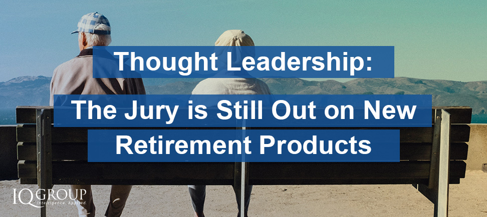 The Jury is Still Out on New Retirement Products
