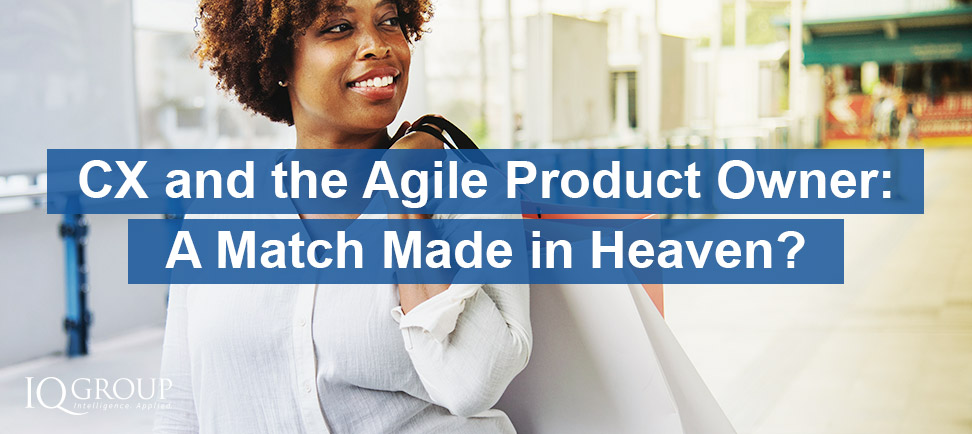 CX and the Agile Product Owner – A Match Made in Heaven?
