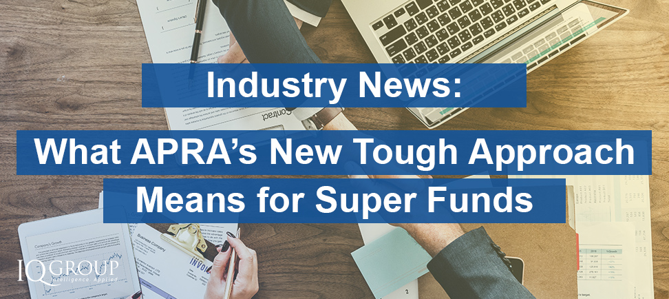 What APRA's New Tough Approach Means For Super Funds