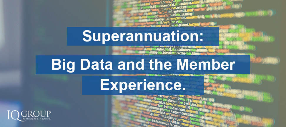 Superannuation: Big Data and the Member Experience