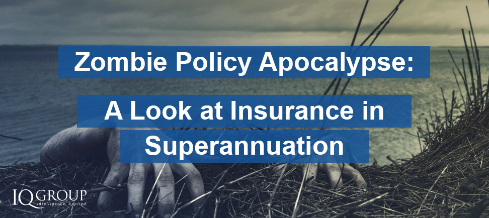 Zombie Policy Apocalypse: A Look at Insurance in Superannuation