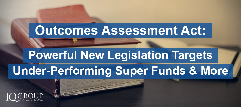 Outcomes Assessment Act: Powerful New Legislation Targets Under-Performing Super Funds