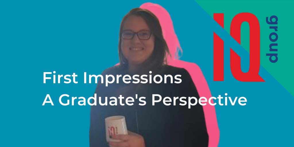 First Impressions – A Graduate Perspective