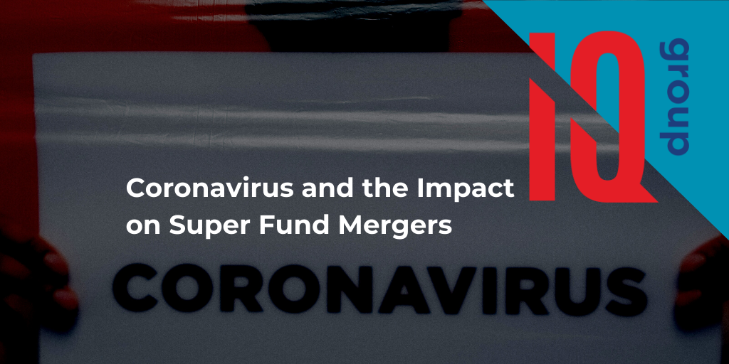 Coronavirus and the Impact on Super Fund Mergers