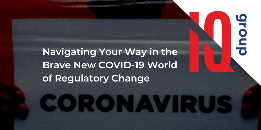 Navigating Your Way in the Brave New COVID-19 World of Regulatory Change